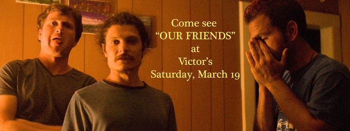 Come See quotOUR FRIENDSquot at Victor039s