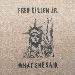 Fred Gillen Jr What She Said